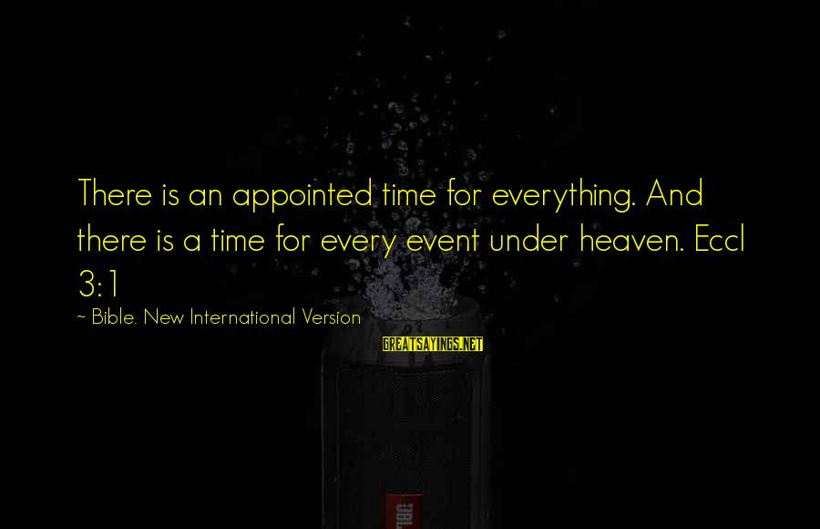 Ecclesiastes Sayings By Bible. New International Version: There is an appointed time for everything. And there is a time for every event