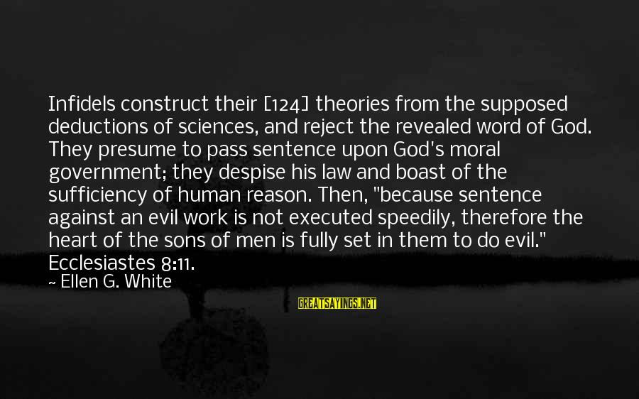 Ecclesiastes Sayings By Ellen G. White: Infidels construct their [124] theories from the supposed deductions of sciences, and reject the revealed