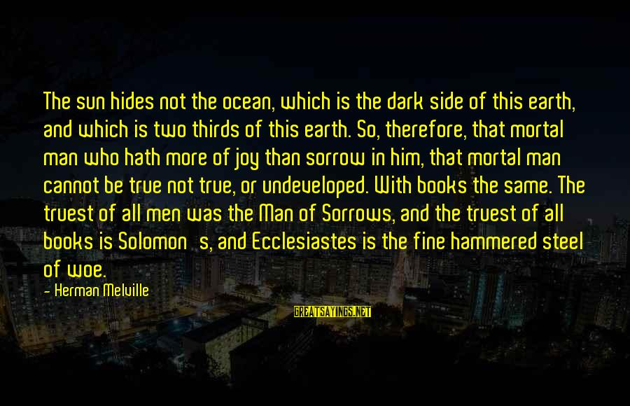Ecclesiastes Sayings By Herman Melville: The sun hides not the ocean, which is the dark side of this earth, and