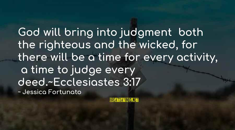 Ecclesiastes Sayings By Jessica Fortunato: God will bring into judgment both the righteous and the wicked, for there will be
