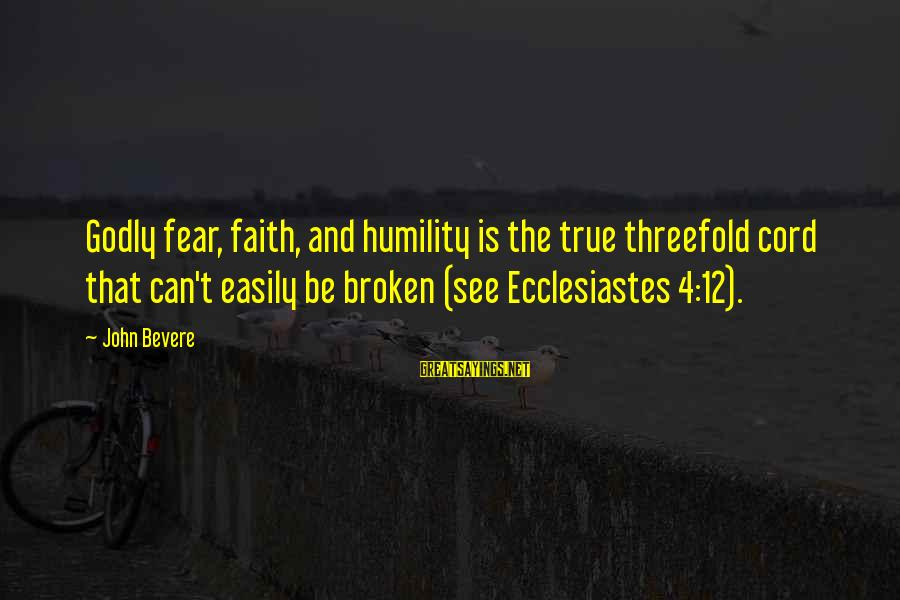 Ecclesiastes Sayings By John Bevere: Godly fear, faith, and humility is the true threefold cord that can't easily be broken