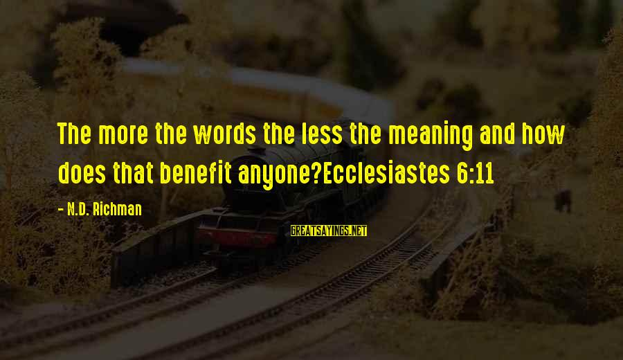 Ecclesiastes Sayings By N.D. Richman: The more the words the less the meaning and how does that benefit anyone?Ecclesiastes 6:11