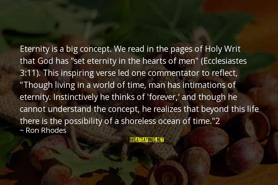 Ecclesiastes Sayings By Ron Rhodes: Eternity is a big concept. We read in the pages of Holy Writ that God