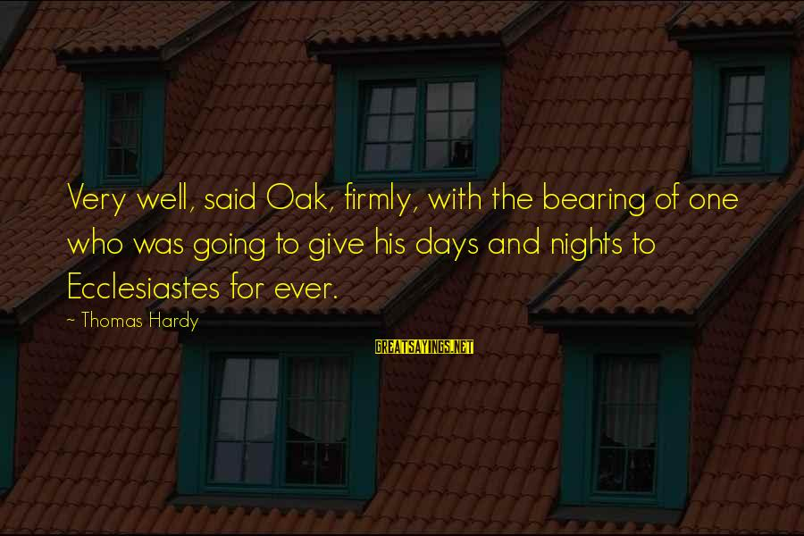 Ecclesiastes Sayings By Thomas Hardy: Very well, said Oak, firmly, with the bearing of one who was going to give