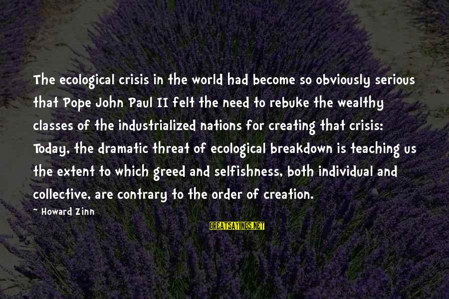 Ecological Crisis Sayings By Howard Zinn: The ecological crisis in the world had become so obviously serious that Pope John Paul
