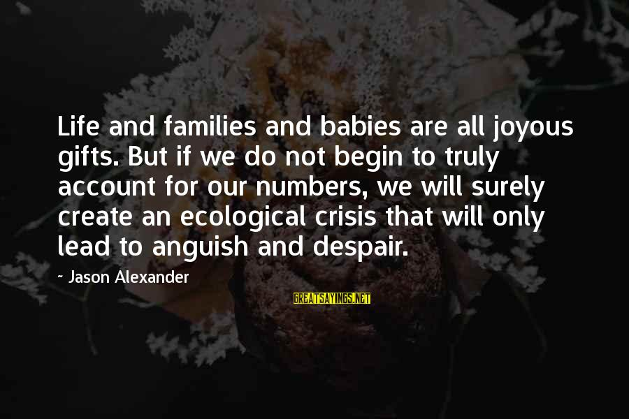 Ecological Crisis Sayings By Jason Alexander: Life and families and babies are all joyous gifts. But if we do not begin