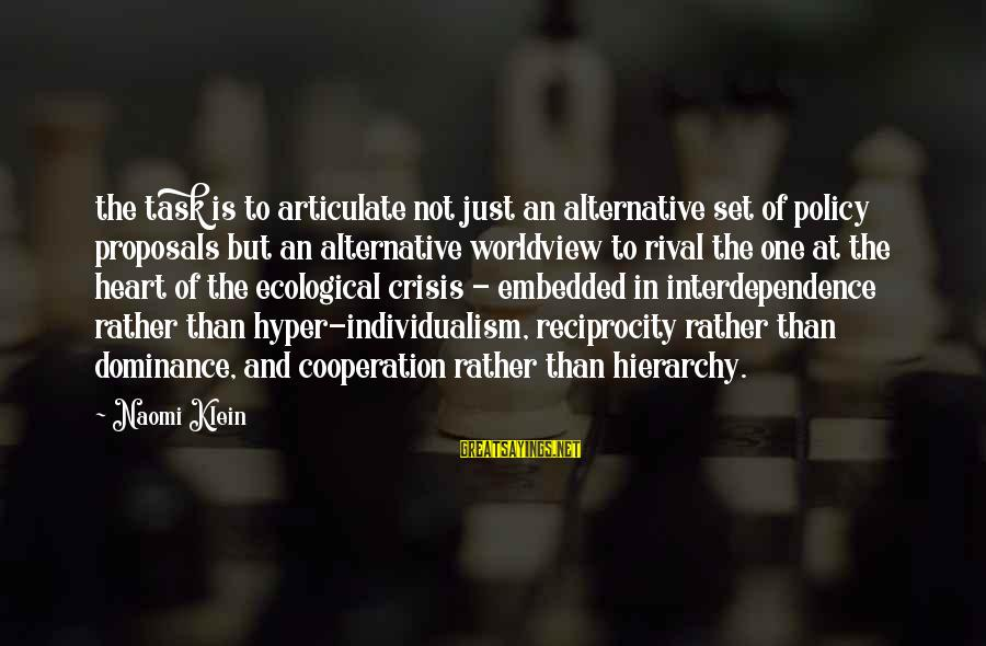 Ecological Crisis Sayings By Naomi Klein: the task is to articulate not just an alternative set of policy proposals but an