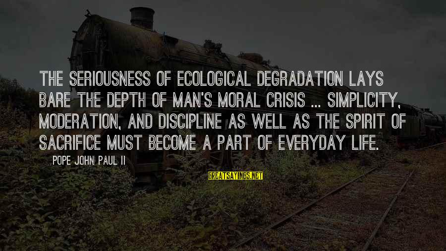 Ecological Crisis Sayings By Pope John Paul II: The seriousness of ecological degradation lays bare the depth of man's moral crisis ... Simplicity,
