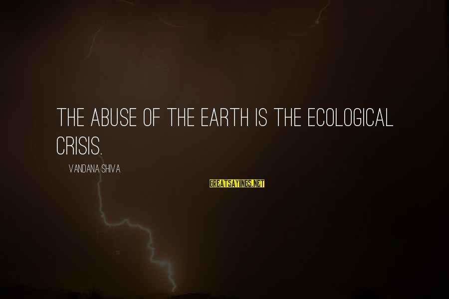 Ecological Crisis Sayings By Vandana Shiva: The abuse of the Earth is the ecological crisis.