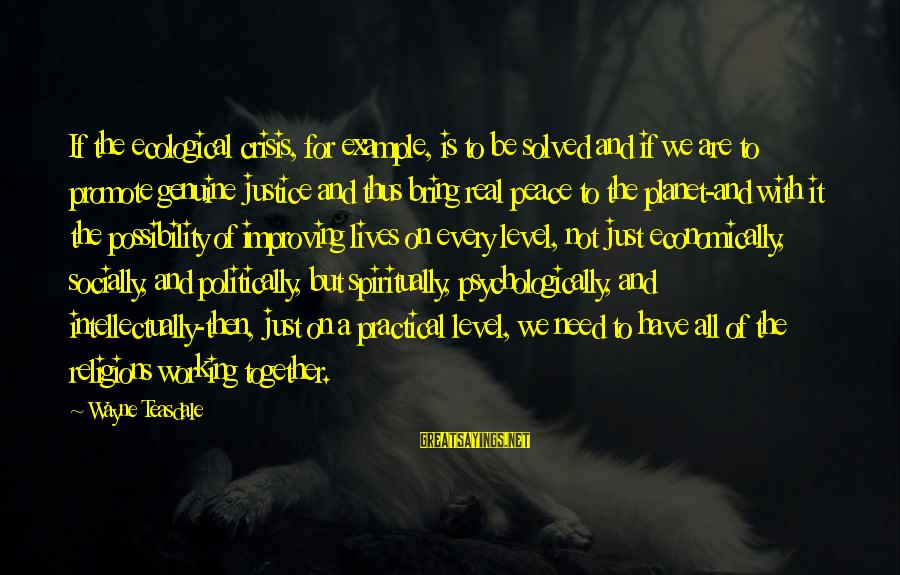 Ecological Crisis Sayings By Wayne Teasdale: If the ecological crisis, for example, is to be solved and if we are to