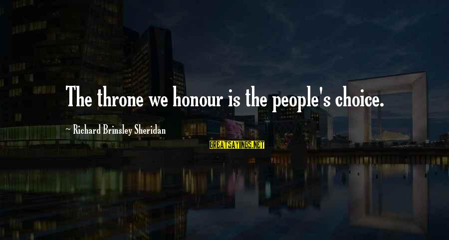 Ed Paschke Sayings By Richard Brinsley Sheridan: The throne we honour is the people's choice.