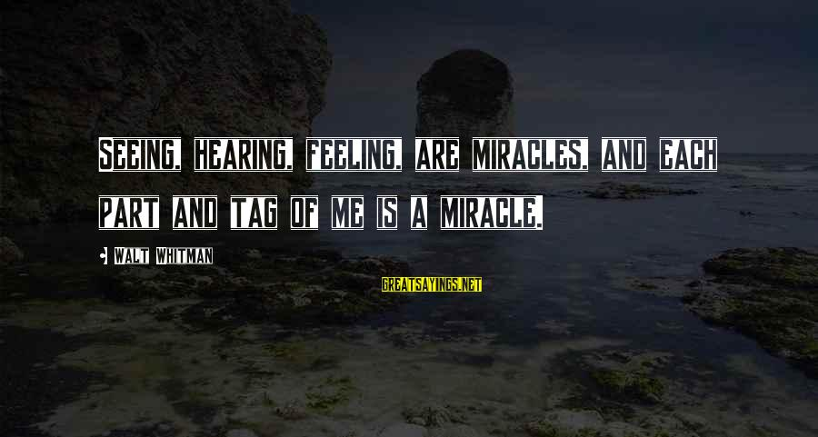 Ed Paschke Sayings By Walt Whitman: Seeing, hearing, feeling, are miracles, and each part and tag of me is a miracle.