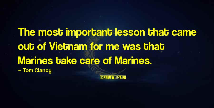Ed Pulaski Sayings By Tom Clancy: The most important lesson that came out of Vietnam for me was that Marines take