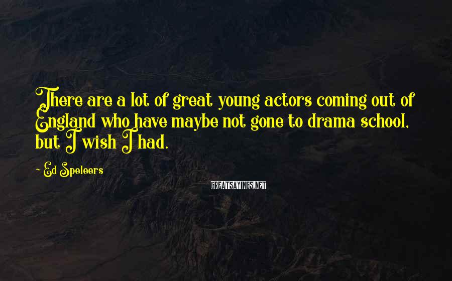 Ed Speleers Sayings: There are a lot of great young actors coming out of England who have maybe