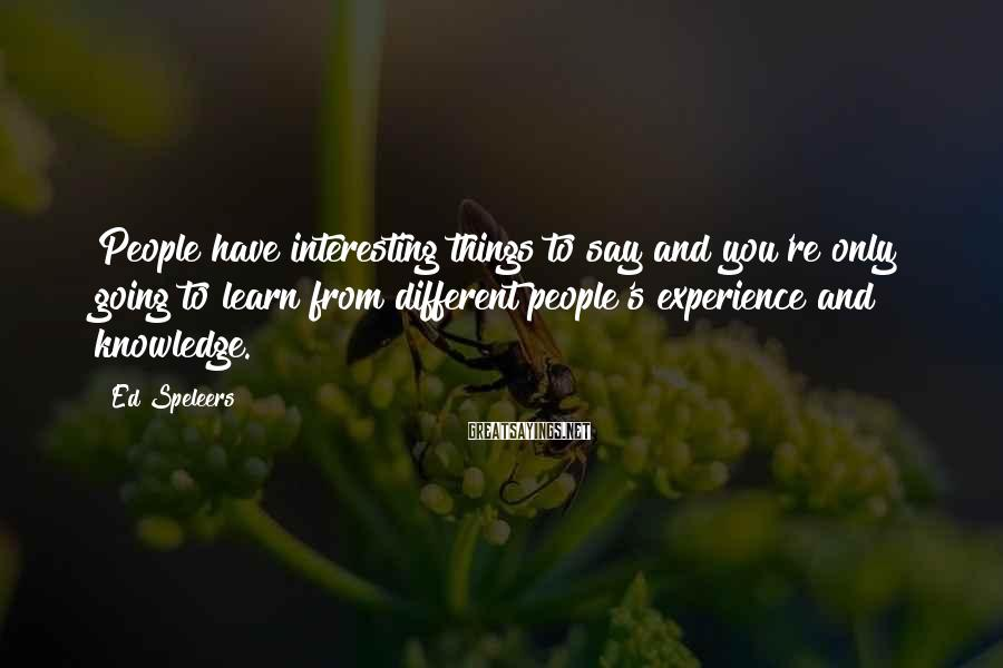Ed Speleers Sayings: People have interesting things to say and you're only going to learn from different people's