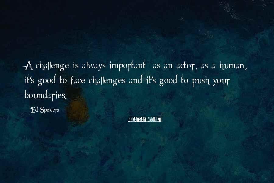 Ed Speleers Sayings: A challenge is always important; as an actor, as a human, it's good to face