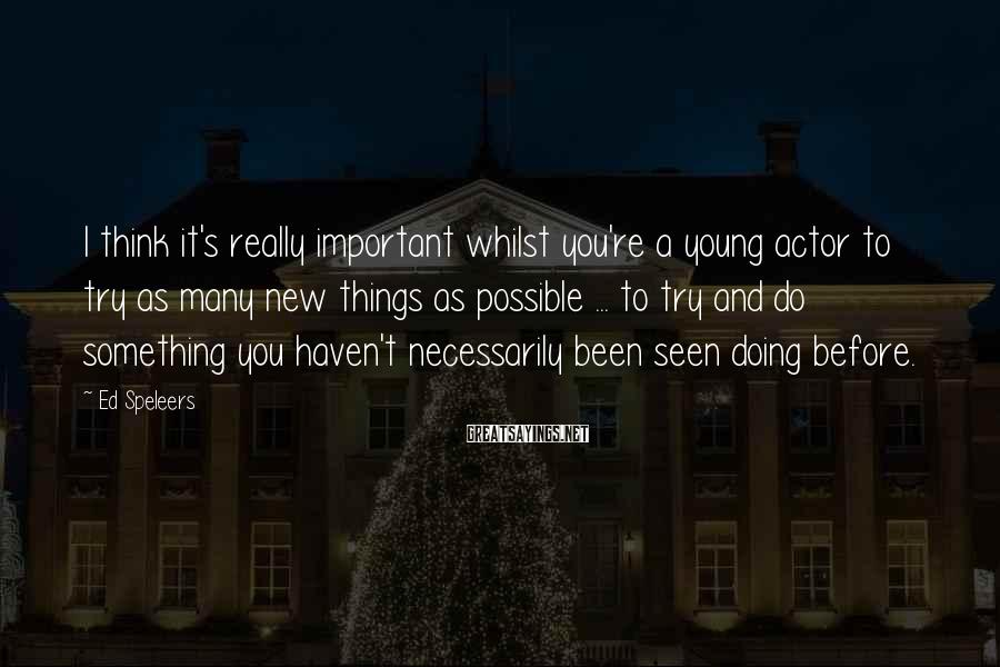 Ed Speleers Sayings: I think it's really important whilst you're a young actor to try as many new