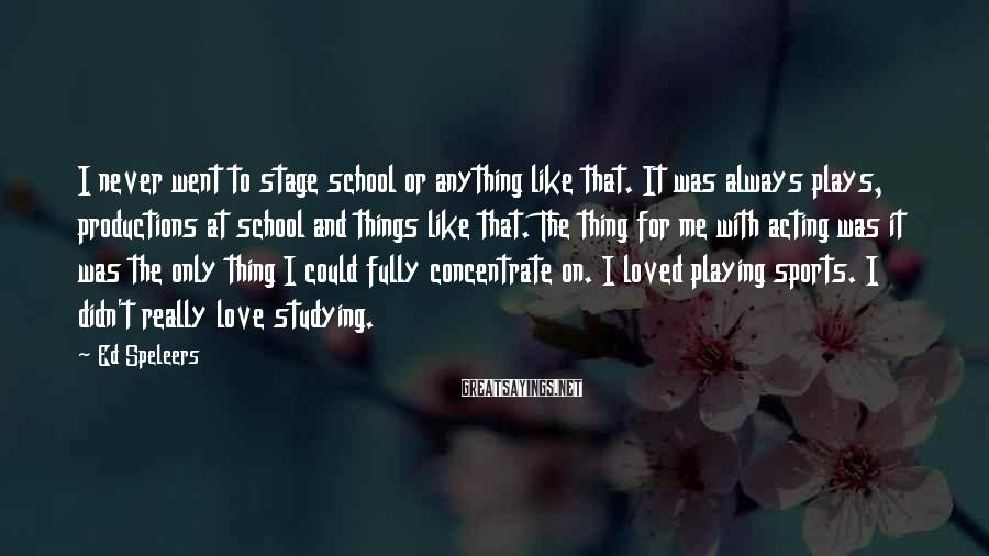 Ed Speleers Sayings: I never went to stage school or anything like that. It was always plays, productions