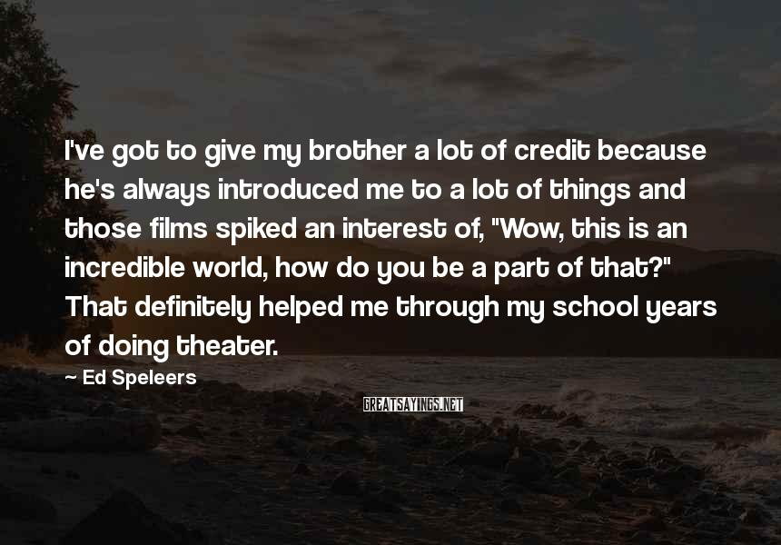 Ed Speleers Sayings: I've got to give my brother a lot of credit because he's always introduced me