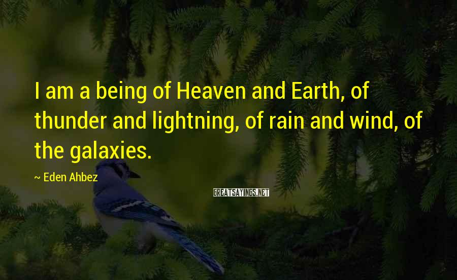 Eden Ahbez Sayings: I am a being of Heaven and Earth, of thunder and lightning, of rain and
