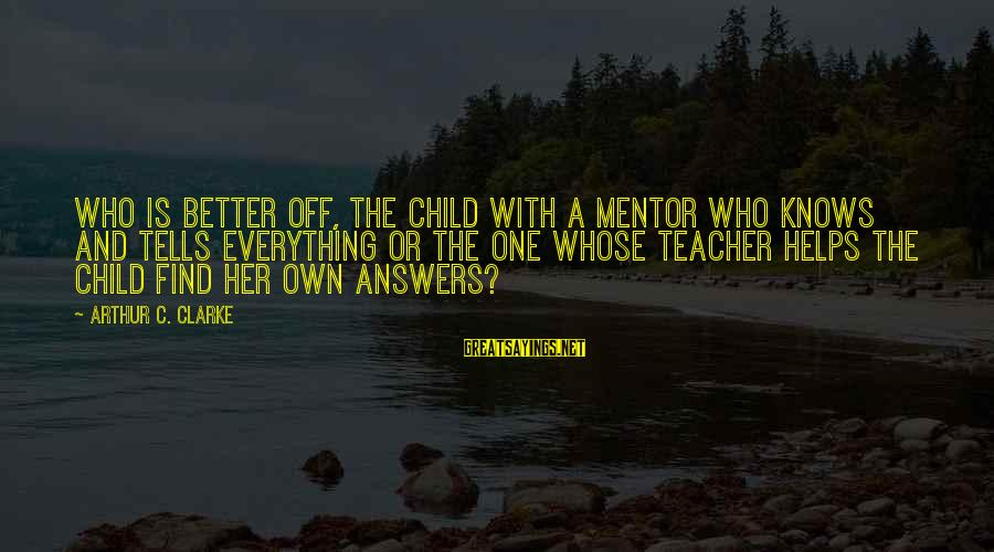 Edgar Derby Sayings By Arthur C. Clarke: who is better off, the child with a mentor who knows and tells everything or