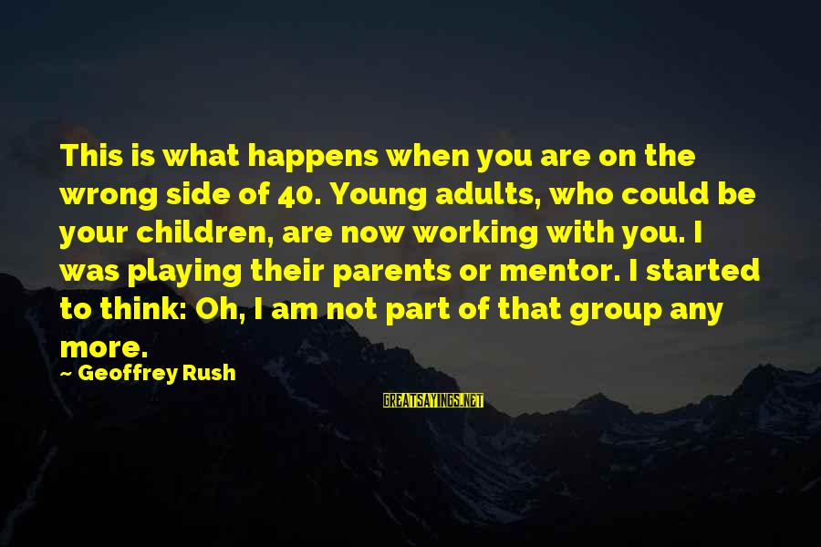 Edgar Derby Sayings By Geoffrey Rush: This is what happens when you are on the wrong side of 40. Young adults,