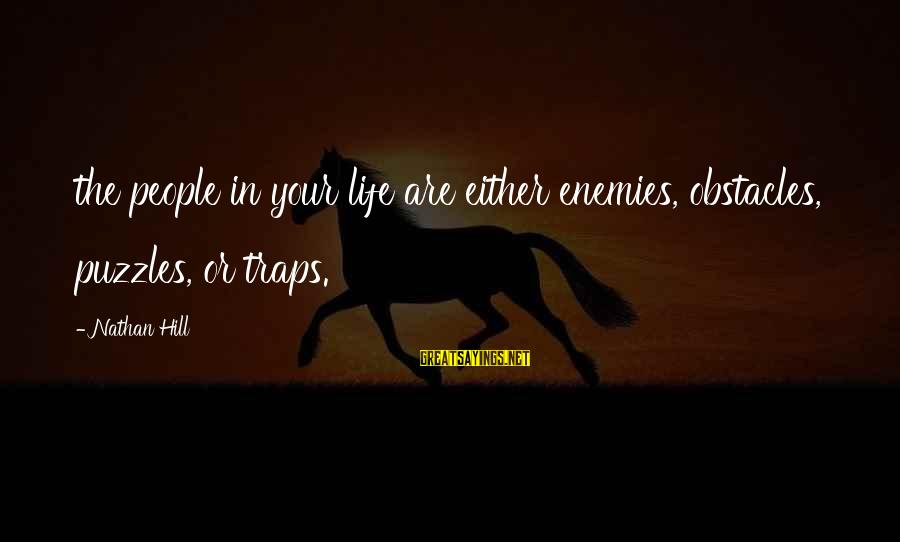Edgar Derby Sayings By Nathan Hill: the people in your life are either enemies, obstacles, puzzles, or traps.