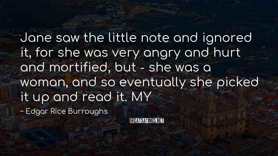 Edgar Rice Burroughs Sayings: Jane saw the little note and ignored it, for she was very angry and hurt