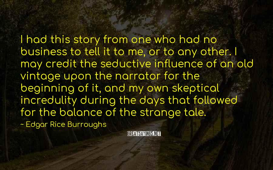 Edgar Rice Burroughs Sayings: I had this story from one who had no business to tell it to me,