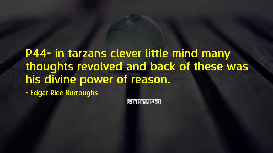 Edgar Rice Burroughs Sayings: P44- in tarzans clever little mind many thoughts revolved and back of these was his