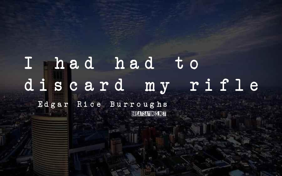 Edgar Rice Burroughs Sayings: I had had to discard my rifle