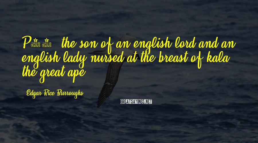 Edgar Rice Burroughs Sayings: P33- the son of an english lord and an english lady nursed at the breast