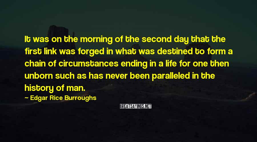 Edgar Rice Burroughs Sayings: It was on the morning of the second day that the first link was forged