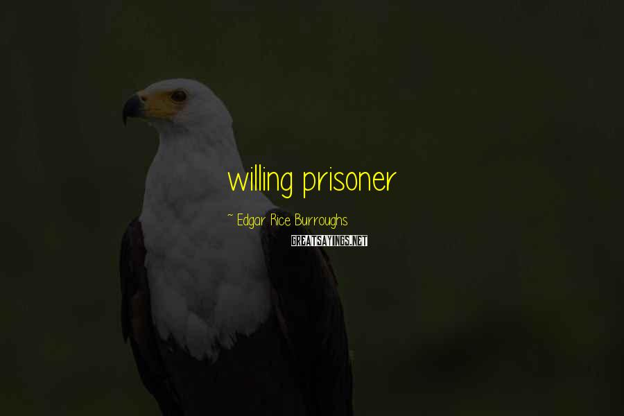Edgar Rice Burroughs Sayings: willing prisoner
