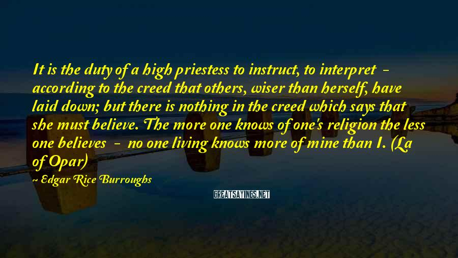 Edgar Rice Burroughs Sayings: It is the duty of a high priestess to instruct, to interpret - according to