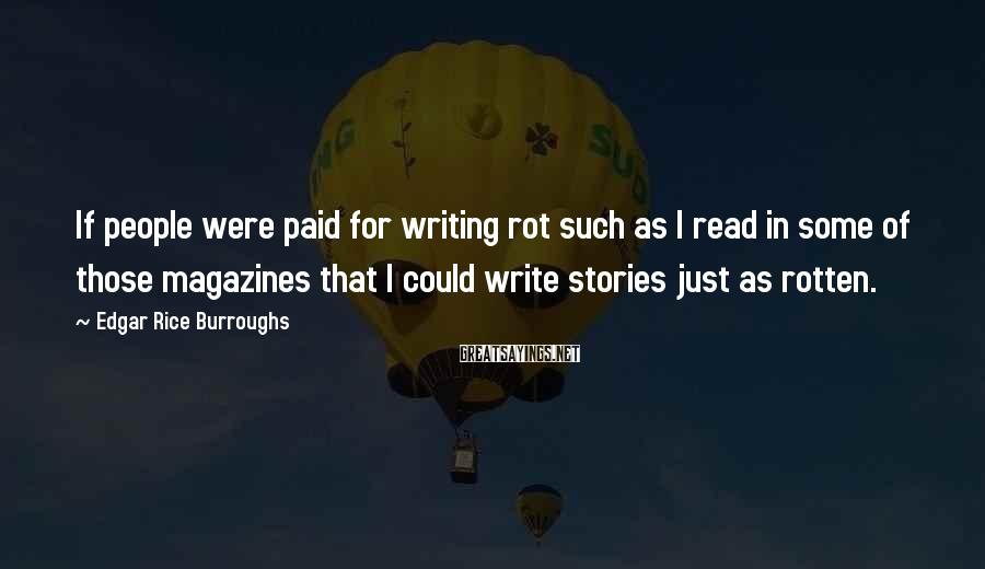 Edgar Rice Burroughs Sayings: If people were paid for writing rot such as I read in some of those