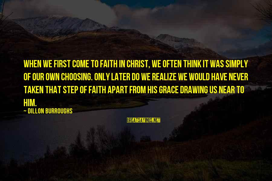 Edgewise Sayings By Dillon Burroughs: When we first come to faith in Christ, we often think it was simply of