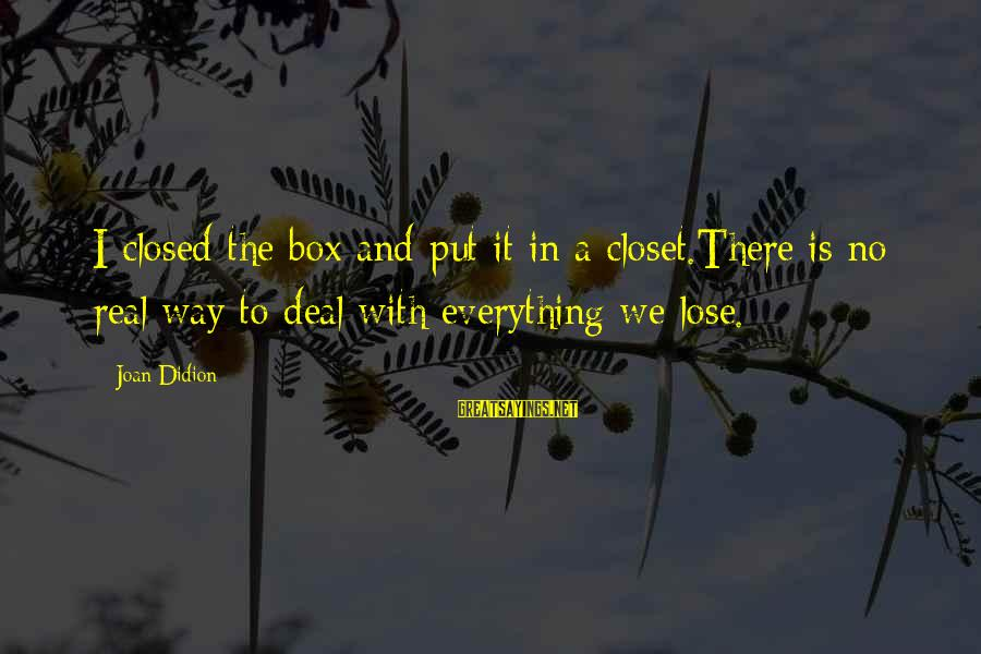 Edgewise Sayings By Joan Didion: I closed the box and put it in a closet.There is no real way to