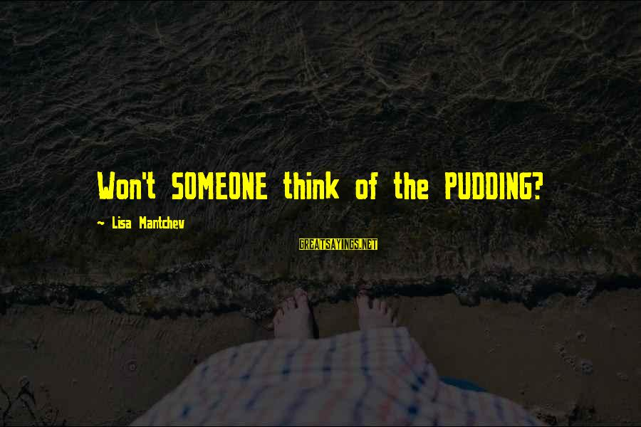Edgewise Sayings By Lisa Mantchev: Won't SOMEONE think of the PUDDING?
