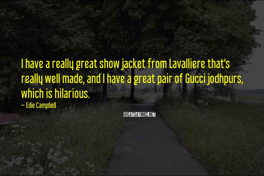 Edie Campbell Sayings: I have a really great show jacket from Lavalliere that's really well made, and I