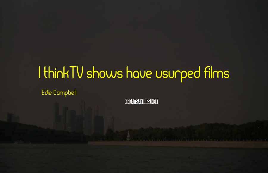 Edie Campbell Sayings: I think TV shows have usurped films!