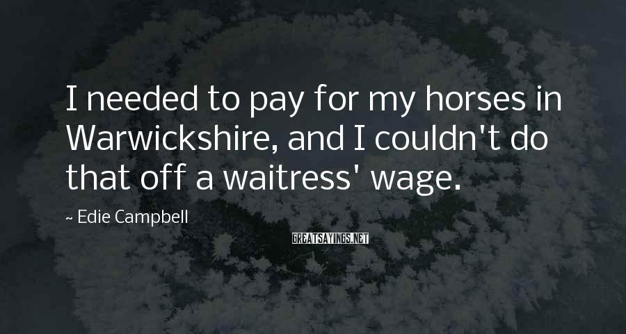 Edie Campbell Sayings: I needed to pay for my horses in Warwickshire, and I couldn't do that off