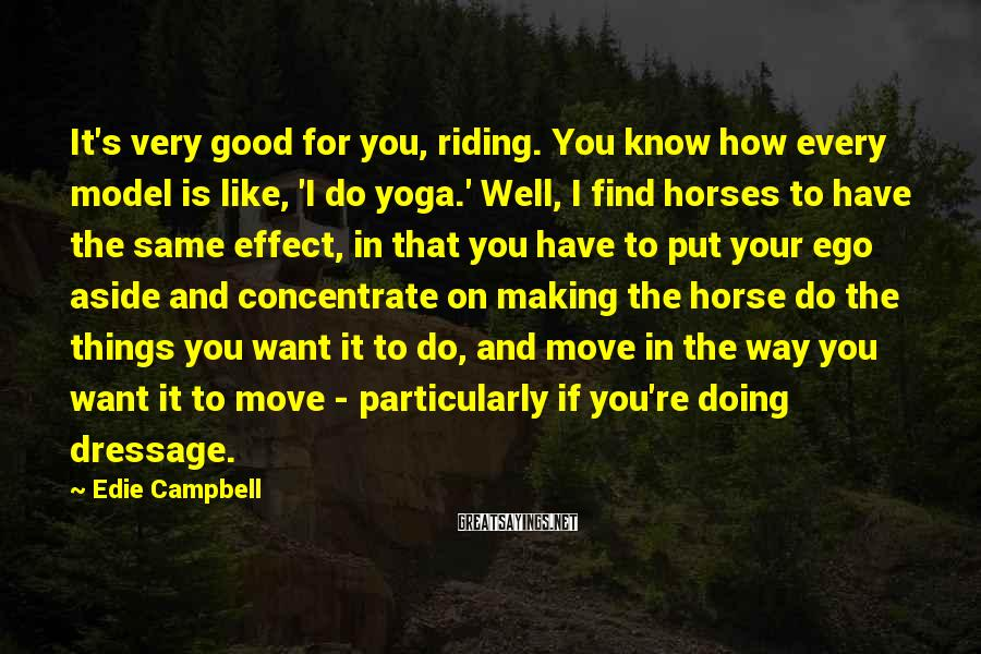 Edie Campbell Sayings: It's very good for you, riding. You know how every model is like, 'I do