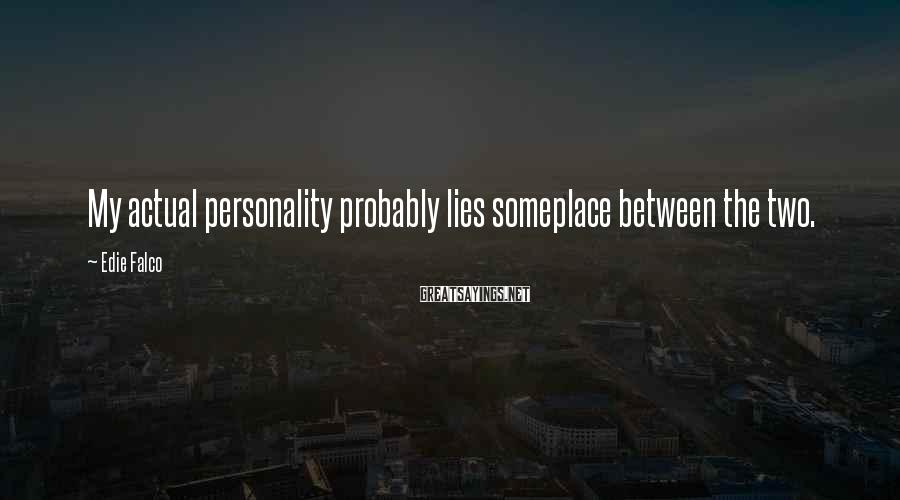 Edie Falco Sayings: My actual personality probably lies someplace between the two.