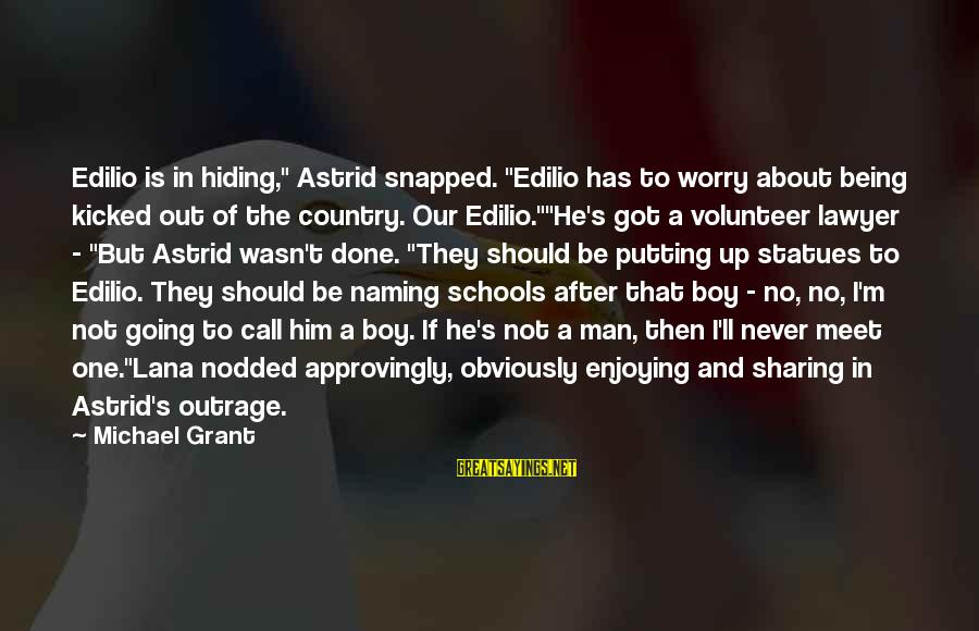 """Edilio Sayings By Michael Grant: Edilio is in hiding,"""" Astrid snapped. """"Edilio has to worry about being kicked out of"""
