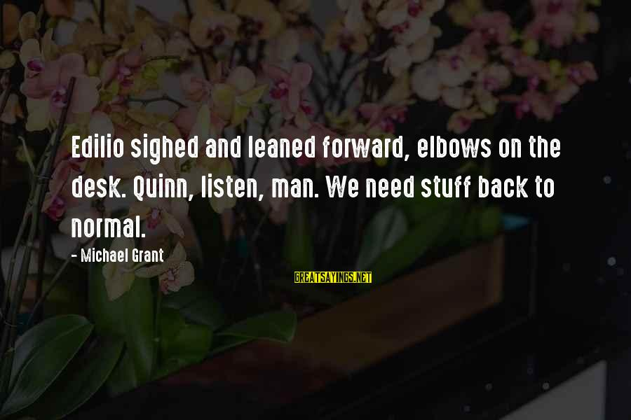 Edilio Sayings By Michael Grant: Edilio sighed and leaned forward, elbows on the desk. Quinn, listen, man. We need stuff