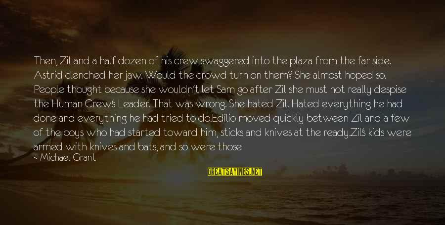 Edilio Sayings By Michael Grant: Then, Zil and a half dozen of his crew swaggered into the plaza from the