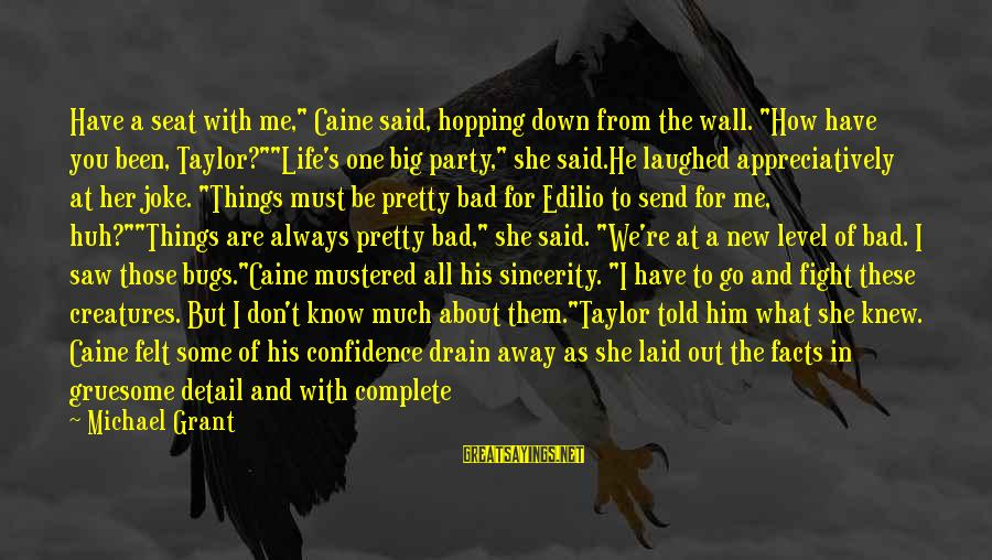 """Edilio Sayings By Michael Grant: Have a seat with me,"""" Caine said, hopping down from the wall. """"How have you"""