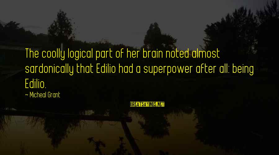 Edilio Sayings By Micheal Grant: The coolly logical part of her brain noted almost sardonically that Edilio had a superpower