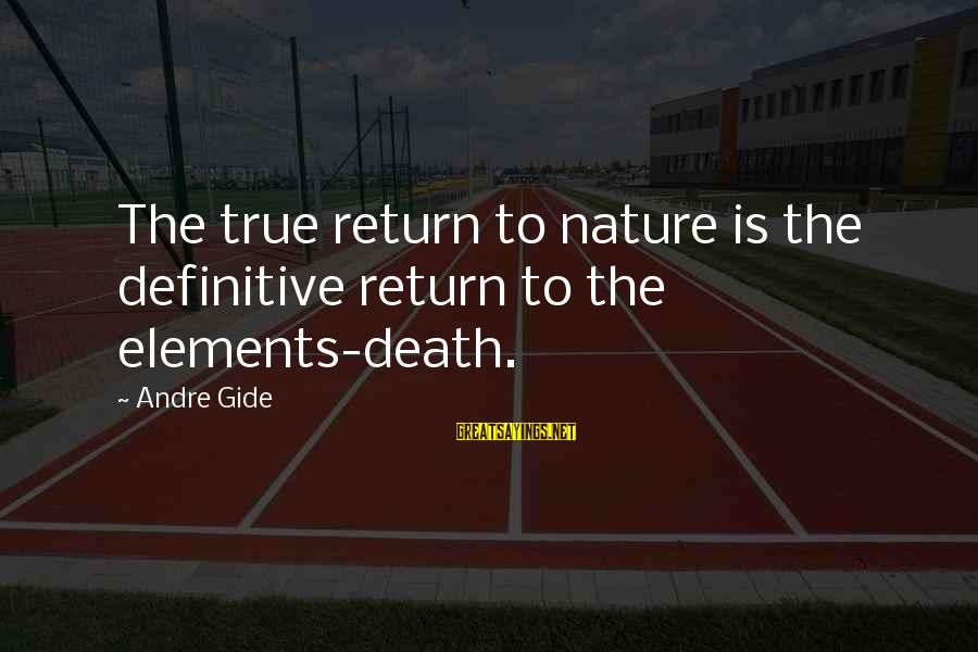 Edison Tesla Sayings By Andre Gide: The true return to nature is the definitive return to the elements-death.